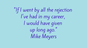if-i-went-by-all-the-rejection-ive-had-in-my-career-i-would-have-given-up-long-ago-mike-meyers